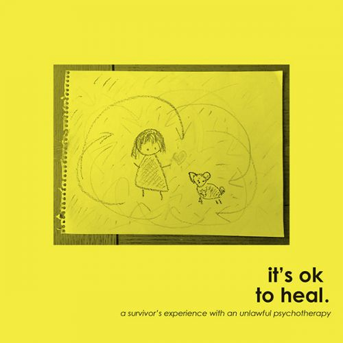 it's ok to heal. : a survivor's experience with an unlawful psychotherapy